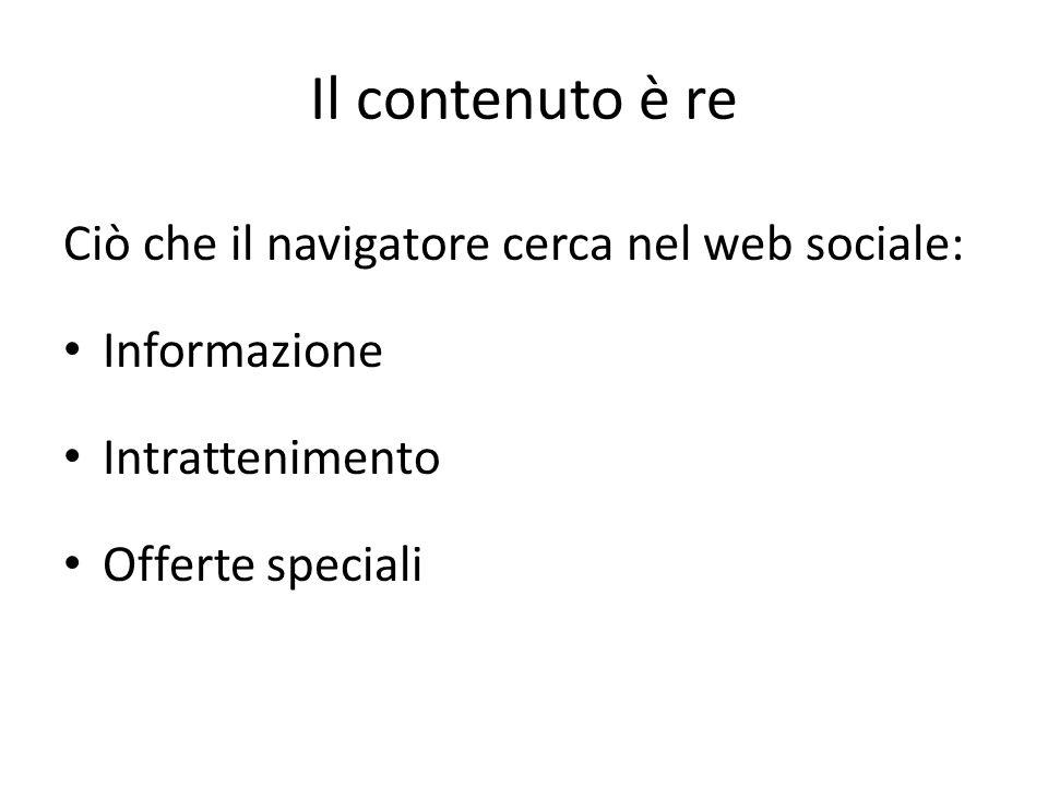 Il contenuto è re Ciò che il navigatore cerca nel web sociale: Informazione Intrattenimento Offerte speciali