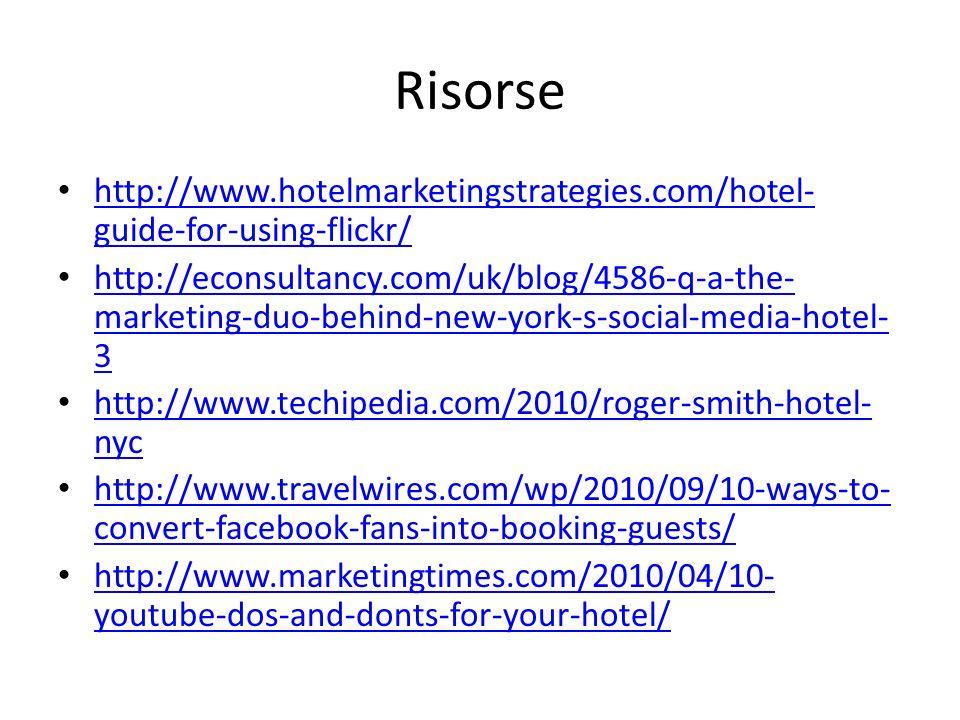 Risorse http://www.hotelmarketingstrategies.com/hotel- guide-for-using-flickr/ http://www.hotelmarketingstrategies.com/hotel- guide-for-using-flickr/
