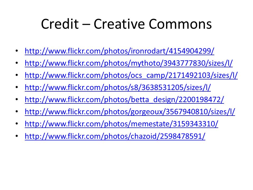 Credit – Creative Commons http://www.flickr.com/photos/ironrodart/4154904299/ http://www.flickr.com/photos/mythoto/3943777830/sizes/l/ http://www.flic