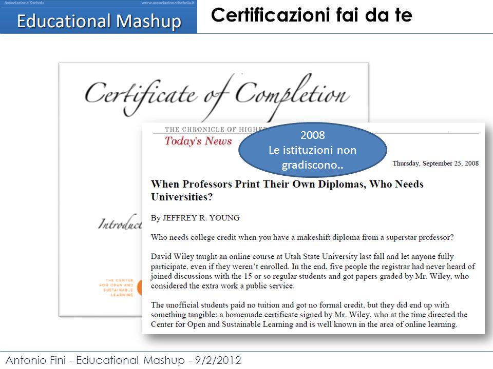 Antonio Fini - Educational Mashup - 9/2/2012 Certificazioni fai da te 2008 Le istituzioni non gradiscono..