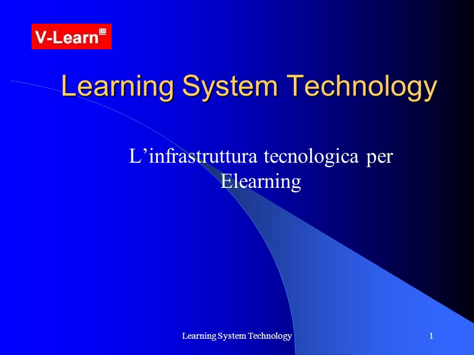 Learning System Technology1 Linfrastruttura tecnologica per Elearning