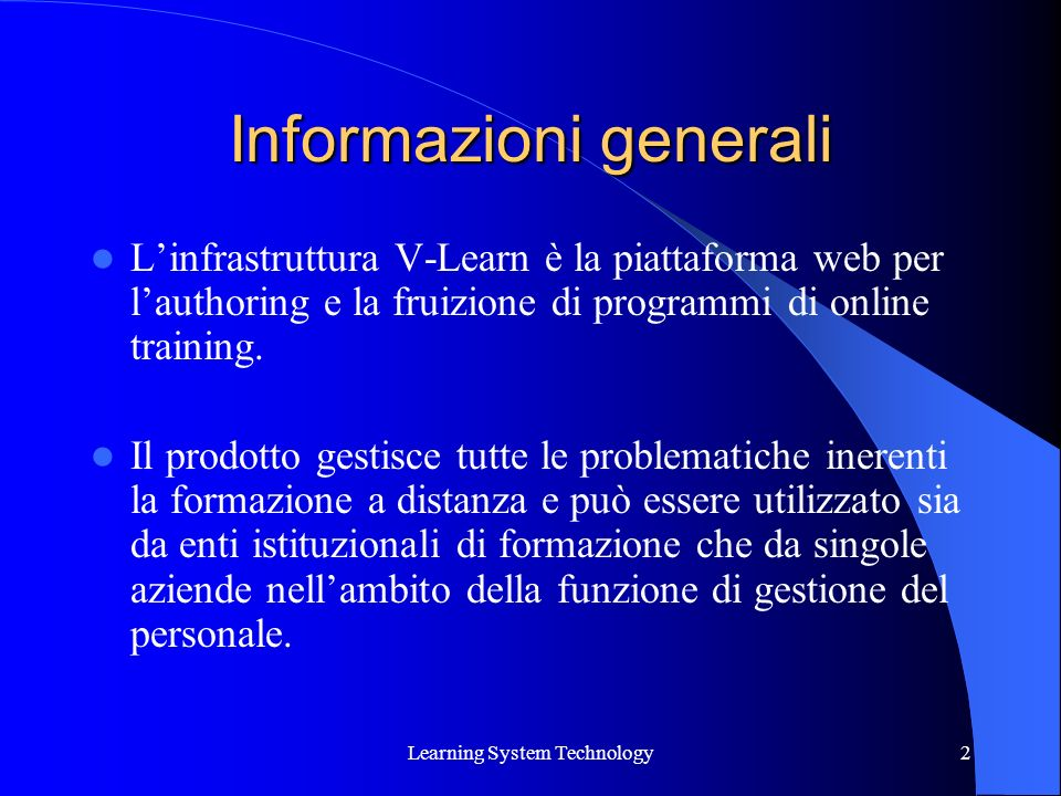 Learning System Technology2 Informazioni generali Linfrastruttura V-Learn è la piattaforma web per lauthoring e la fruizione di programmi di online training.