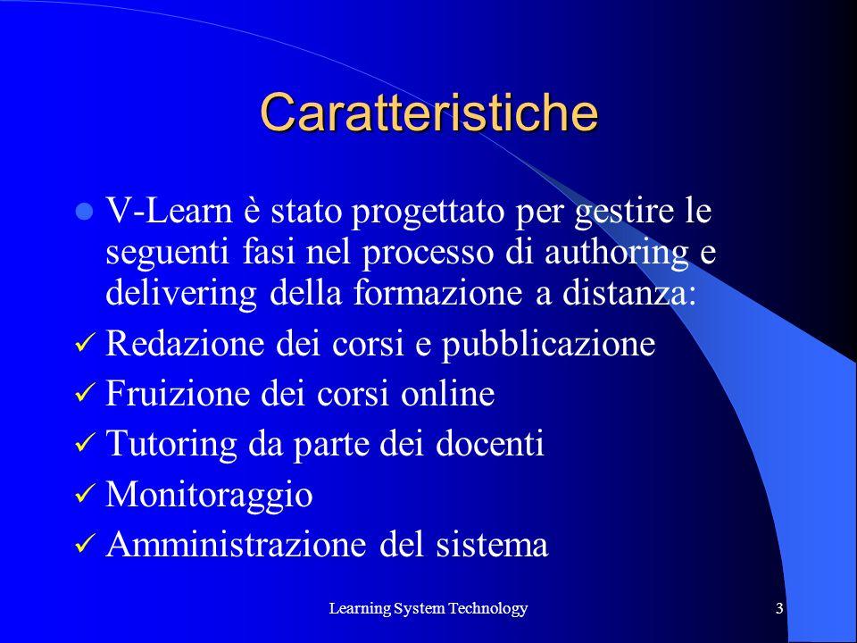 Learning System Technology3 Caratteristiche V-Learn è stato progettato per gestire le seguenti fasi nel processo di authoring e delivering della forma