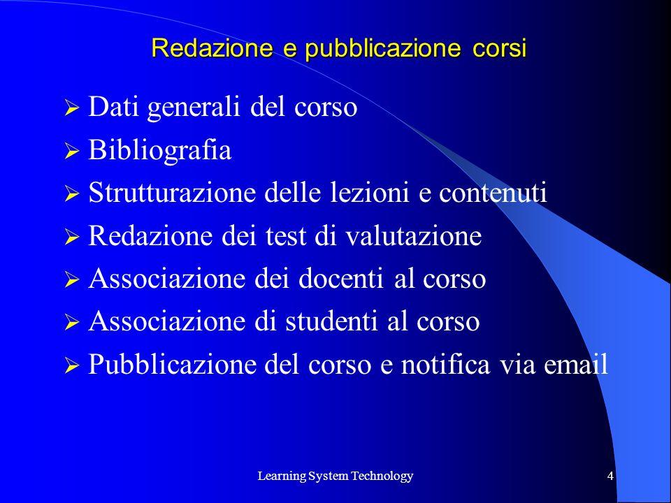 Learning System Technology4 Dati generali del corso Bibliografia Strutturazione delle lezioni e contenuti Redazione dei test di valutazione Associazio