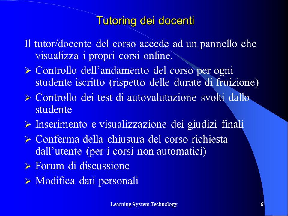 Learning System Technology6 Il tutor/docente del corso accede ad un pannello che visualizza i propri corsi online. Controllo dellandamento del corso p