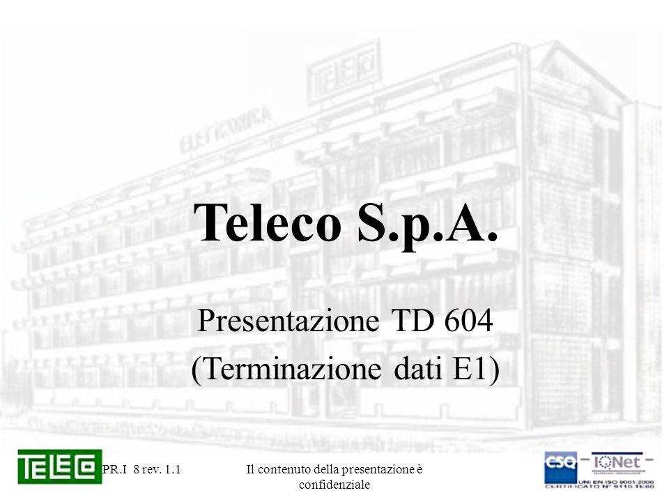 . PR.I 8 rev. 1.1Il contenuto della presentazione è confidenziale Teleco S.p.A. Presentazione TD 604 (Terminazione dati E1)