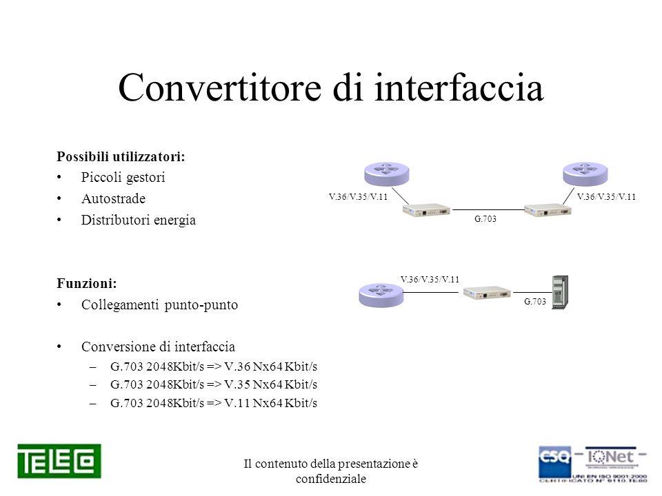 Il contenuto della presentazione è confidenziale Convertitore di interfaccia Possibili utilizzatori: Piccoli gestori Autostrade Distributori energia F