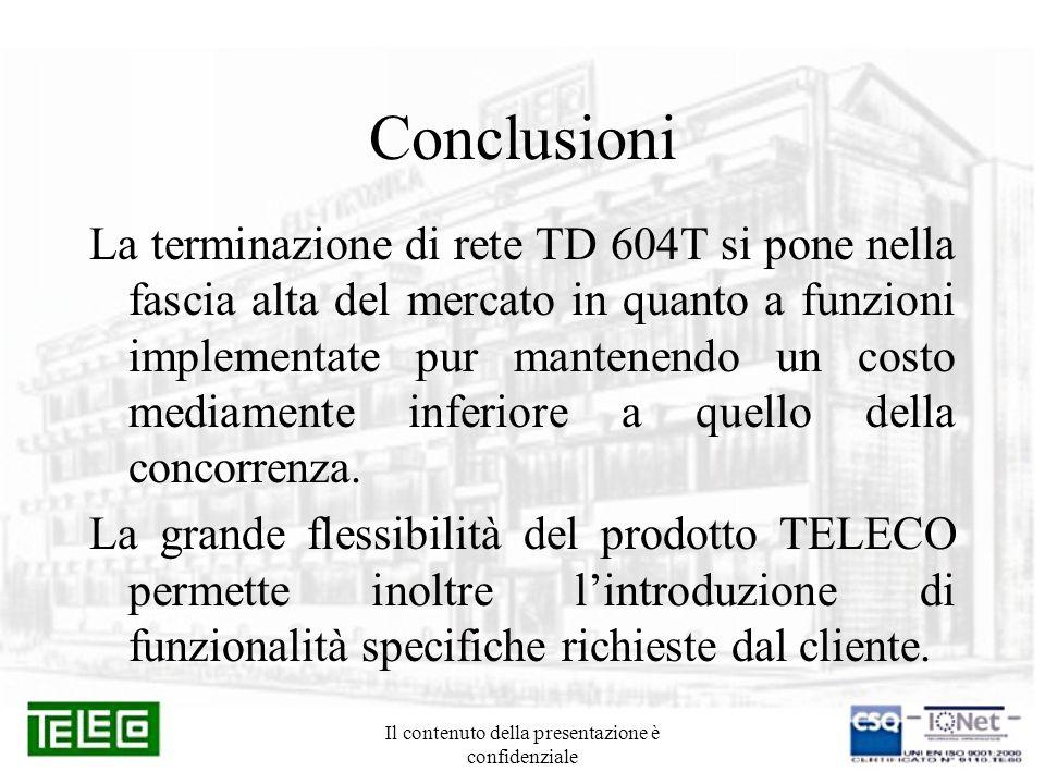 Il contenuto della presentazione è confidenziale Conclusioni La terminazione di rete TD 604T si pone nella fascia alta del mercato in quanto a funzion