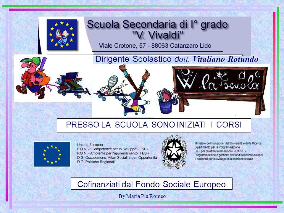 By Maria Pia Romeo PRESSO LA SCUOLA SONO INIZIATI I CORSI C ofinanziat i dal Fondo Sociale Europeo Dirigente Scolastico d ott.
