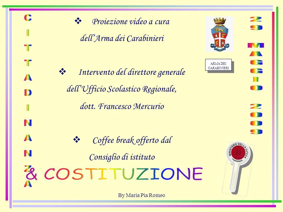 By Maria Pia Romeo ARMA DEI CARABINIERI Proiezione video a cura dellArma dei Carabinieri Intervento del direttore generale dellUfficio Scolastico Regionale, dott.