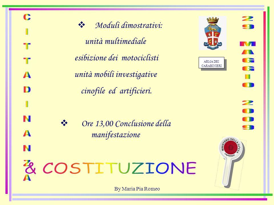 By Maria Pia Romeo ARMA DEI CARABINIERI Moduli dimostrativi: unità multimediale esibizione dei motociclisti unità mobili investigative cinofile ed artificieri.