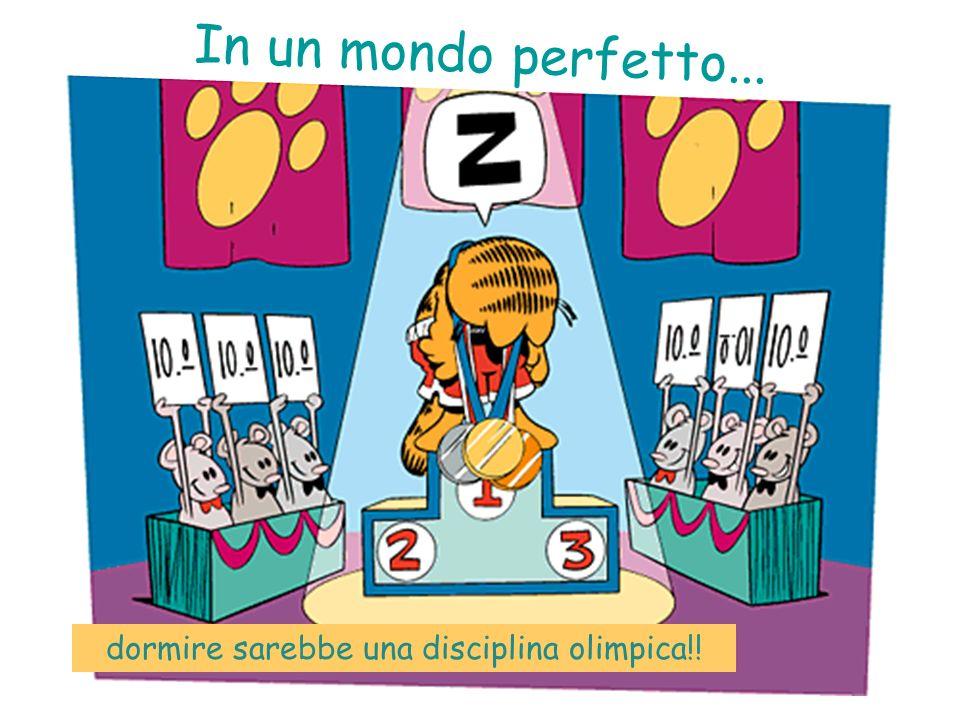 dormire sarebbe una disciplina olimpica!! In un mondo perfetto...