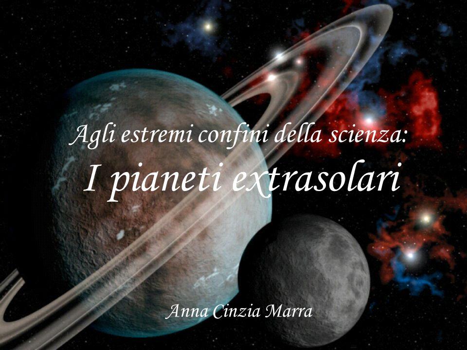 Agli estremi confini della scienza: I pianeti extrasolari Anna Cinzia Marra