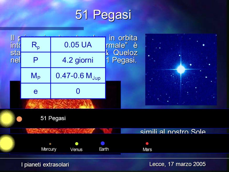 I pianeti extrasolari Lecce, 17 marzo 2005 51 Pegasi Il primo pianeta extrasolare in orbita intorno ad una stella normale è stato scoperto da Mayor &