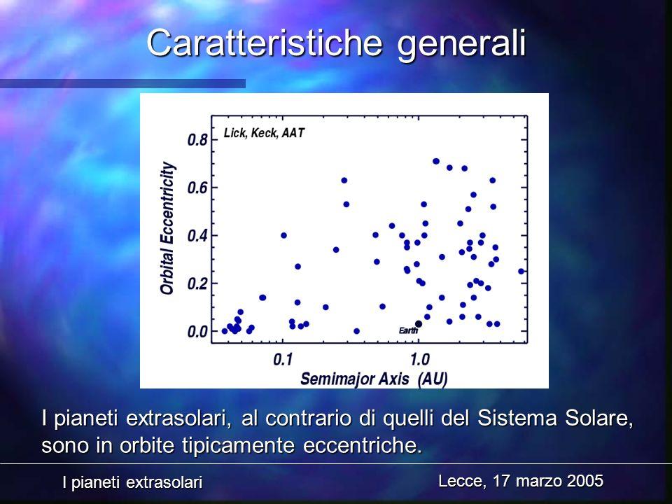I pianeti extrasolari Lecce, 17 marzo 2005 Caratteristiche generali I pianeti extrasolari, al contrario di quelli del Sistema Solare, sono in orbite t