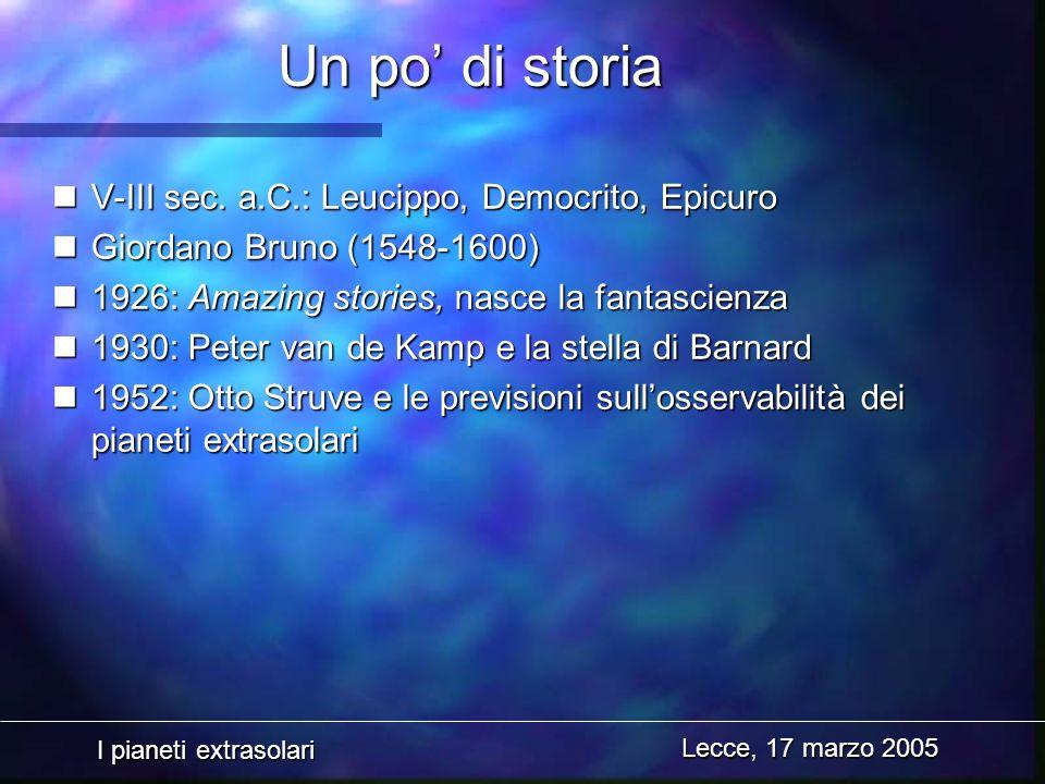 I pianeti extrasolari Lecce, 17 marzo 2005 Un po di storia nV-III sec. a.C.: Leucippo, Democrito, Epicuro nGiordano Bruno (1548-1600) n1926: Amazing s