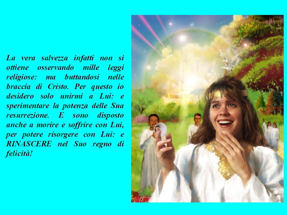 La vera salvezza infatti non si ottiene osservando mille leggi religiose: ma buttandosi nelle braccia di Cristo.