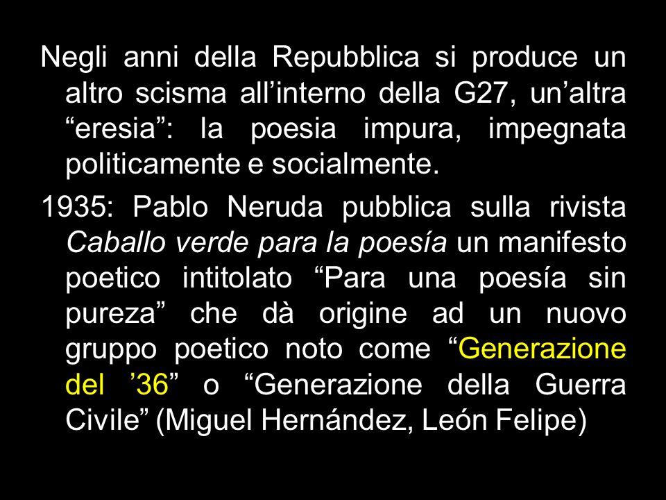 Negli anni della Repubblica si produce un altro scisma allinterno della G27, unaltra eresia: la poesia impura, impegnata politicamente e socialmente.