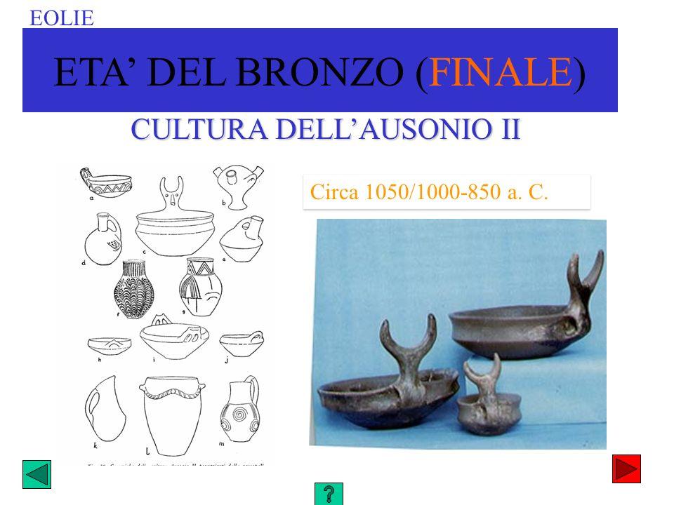 CULTURA DELLAUSONIO II Circa 1050/1000-850 a. C. EOLIE ETA DEL BRONZO (FINALE)