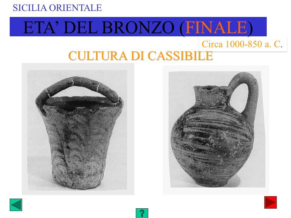 SICILIA ORIENTALE Circa 1000-850 a. C. CULTURA DI CASSIBILE ETA DEL BRONZO (FINALE)