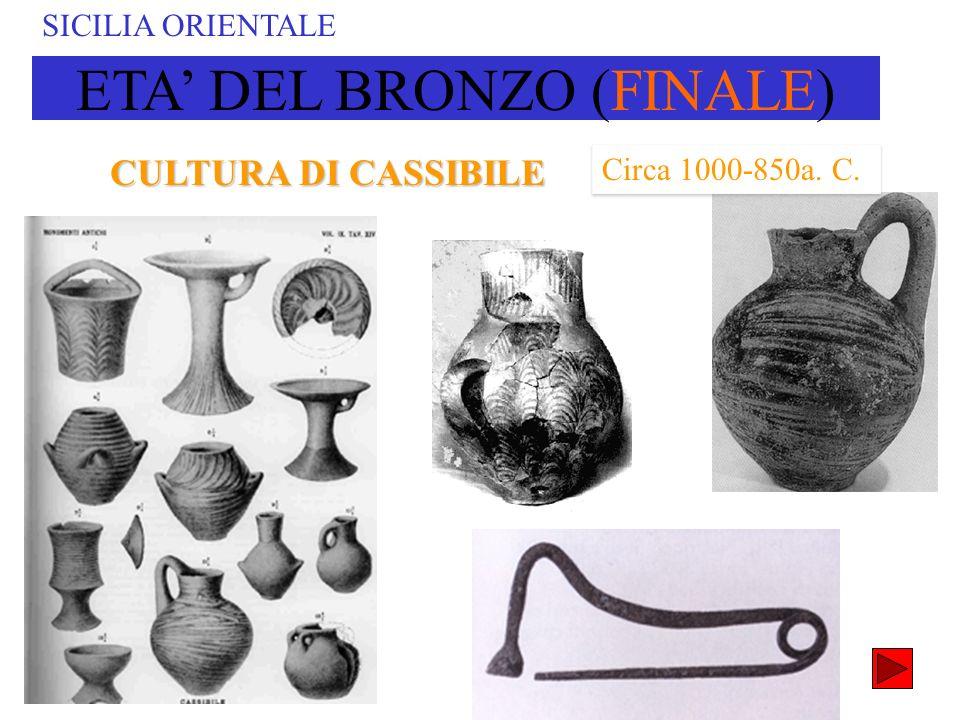 CULTURA DI CASSIBILE SICILIA ORIENTALE Circa 1000-850a. C. ETA DEL BRONZO (FINALE)