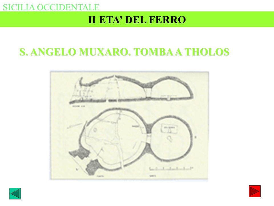 SICILIA OCCIDENTALE II ETA DEL FERRO S. ANGELO MUXARO. TOMBA A THOLOS