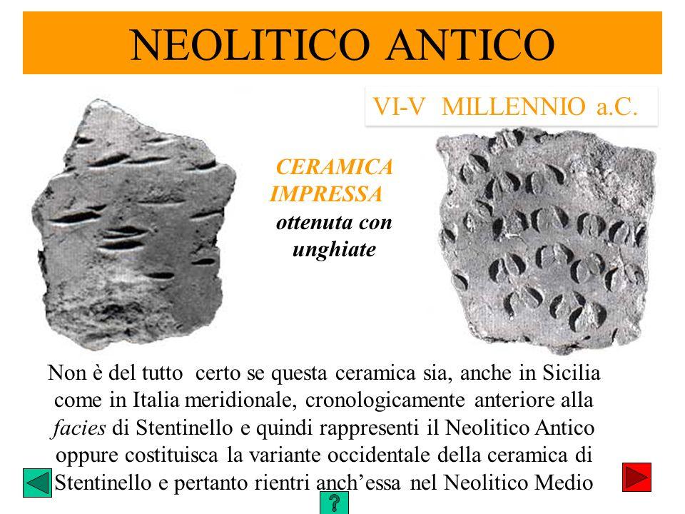 NEOLITICO ANTICO VI-V MILLENNIO a.C. Non è del tutto certo se questa ceramica sia, anche in Sicilia come in Italia meridionale, cronologicamente anter