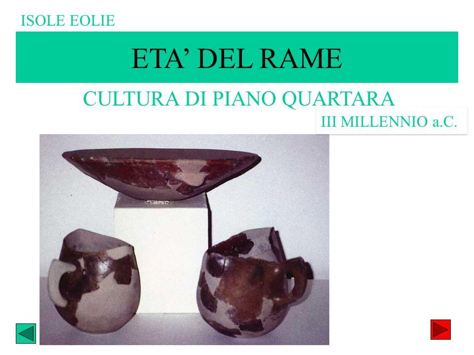 ETA DEL RAME CULTURA DI PIANO QUARTARA III MILLENNIO a.C. ISOLE EOLIE