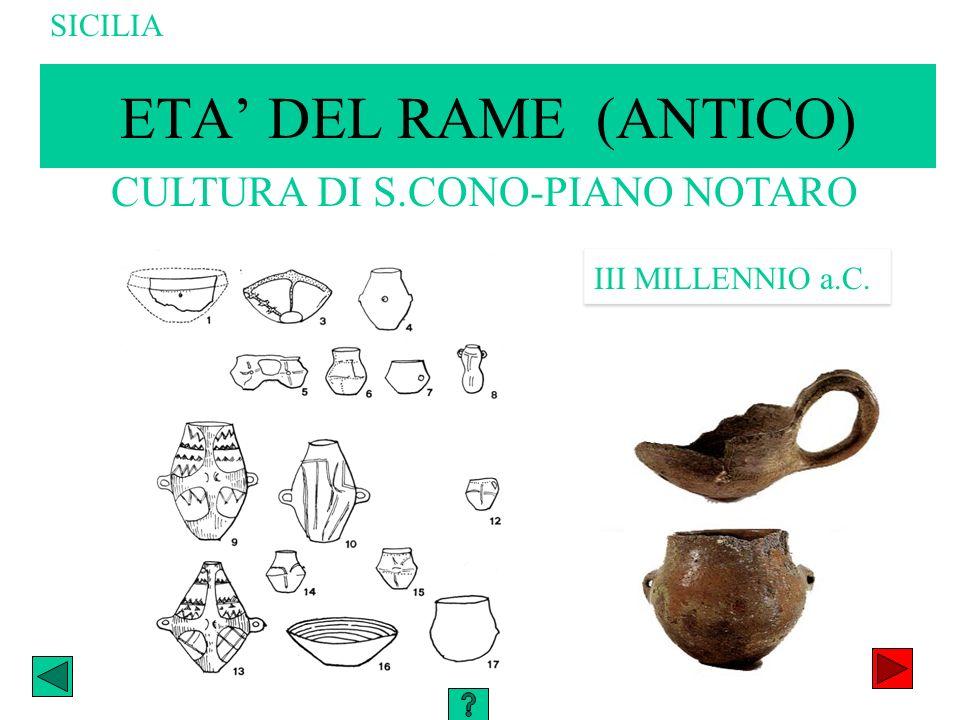 ETA DEL RAME (ANTICO) CULTURA DI S.CONO-PIANO NOTARO III MILLENNIO a.C. SICILIA