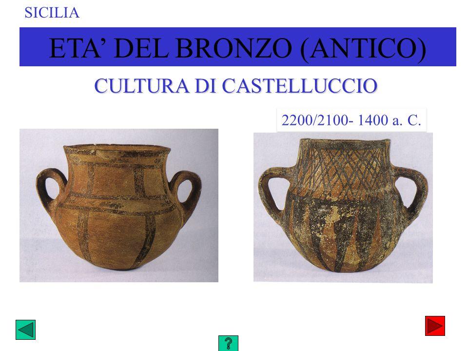 ETA DEL BRONZO (ANTICO) SICILIA CULTURA DI CASTELLUCCIO 2200/2100- 1400 a. C.