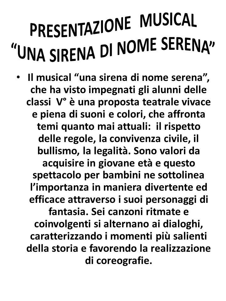 Il musical una sirena di nome serena, che ha visto impegnati gli alunni delle classi V° è una proposta teatrale vivace e piena di suoni e colori, che