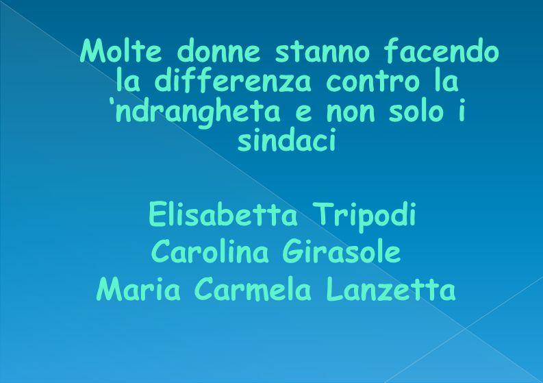 Molte donne stanno facendo la differenza contro la ndrangheta e non solo i sindaci Elisabetta Tripodi Carolina Girasole Maria Carmela Lanzetta
