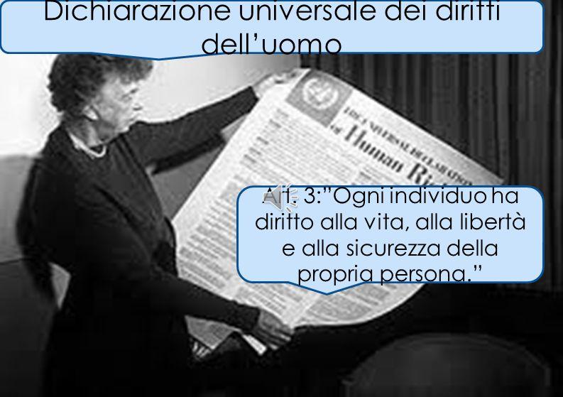 Dichiarazione universale dei diritti delluomo Art. 3:Ogni individuo ha diritto alla vita, alla libertà e alla sicurezza della propria persona.