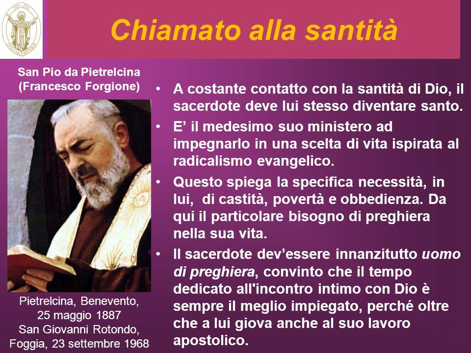 Chiamato alla santità A costante contatto con la santità di Dio, il sacerdote deve lui stesso diventare santo. E il medesimo suo ministero ad impegnar