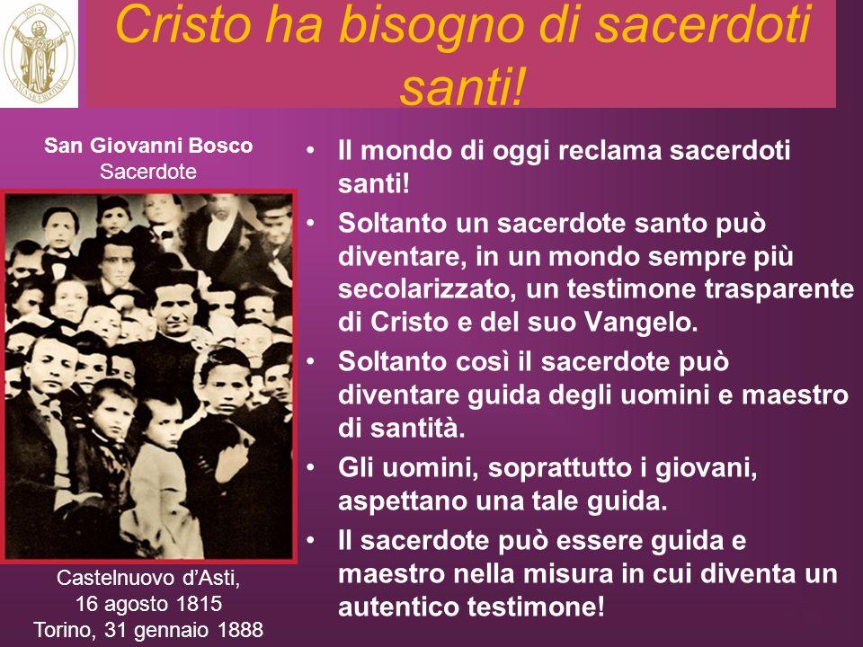 Cristo ha bisogno di sacerdoti santi! Il mondo di oggi reclama sacerdoti santi! Soltanto un sacerdote santo può diventare, in un mondo sempre più seco
