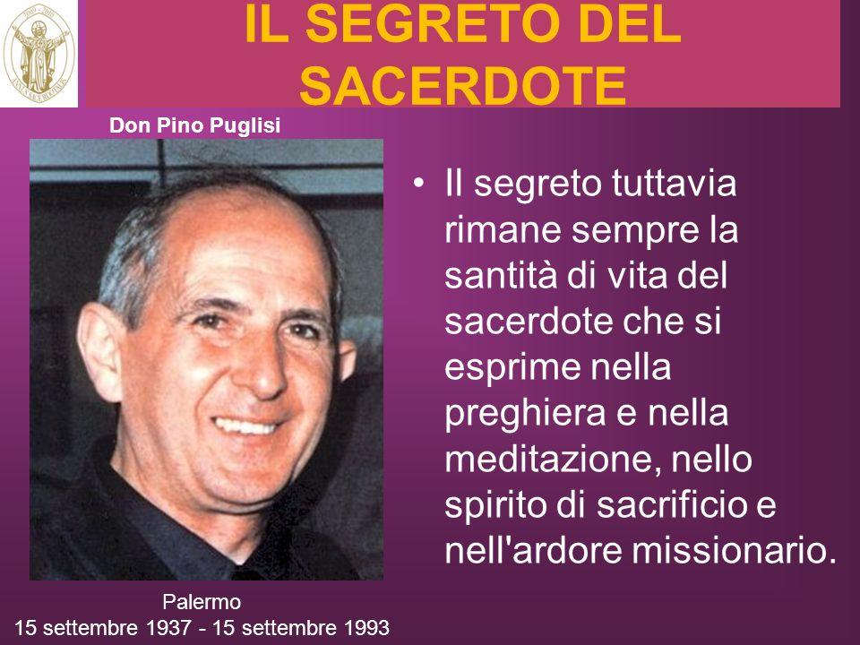 IL SEGRETO DEL SACERDOTE Il segreto tuttavia rimane sempre la santità di vita del sacerdote che si esprime nella preghiera e nella meditazione, nello