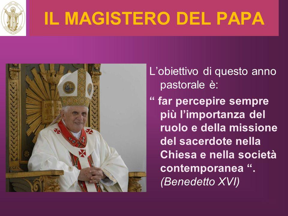 IL MAGISTERO DEL PAPA Lobiettivo di questo anno pastorale è: far percepire sempre più limportanza del ruolo e della missione del sacerdote nella Chies