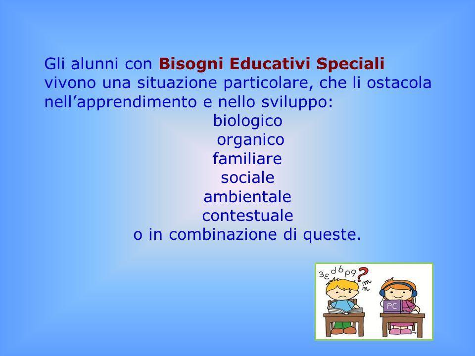 Gli alunni con Bisogni Educativi Speciali vivono una situazione particolare, che li ostacola nellapprendimento e nello sviluppo: biologico organico fa