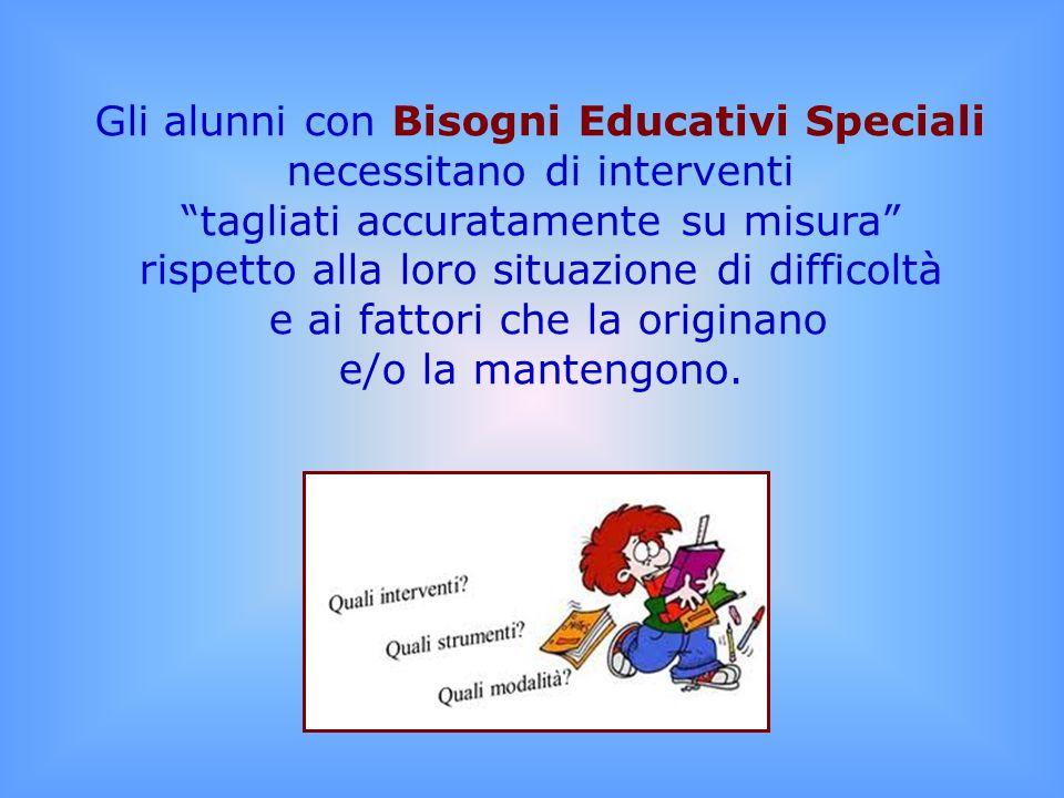 Gli alunni con Bisogni Educativi Speciali necessitano di interventi tagliati accuratamente su misura rispetto alla loro situazione di difficoltà e ai