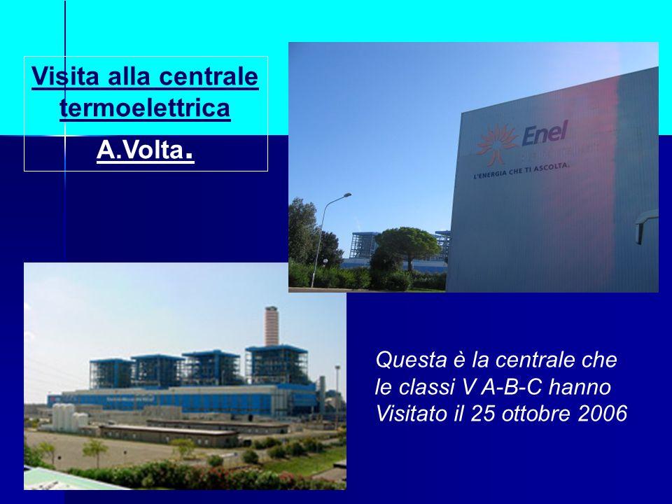 Visita alla centrale termoelettrica A.Volta. Questa è la centrale che le classi V A-B-C hanno Visitato il 25 ottobre 2006