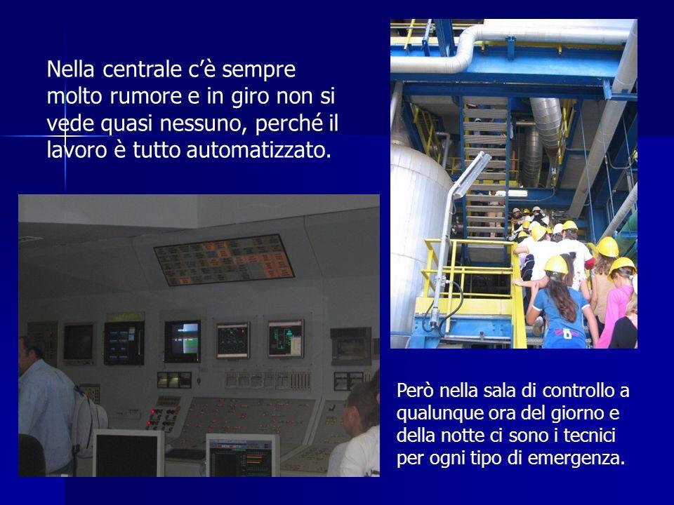 Nella centrale cè sempre molto rumore e in giro non si vede quasi nessuno, perché il lavoro è tutto automatizzato. Però nella sala di controllo a qual