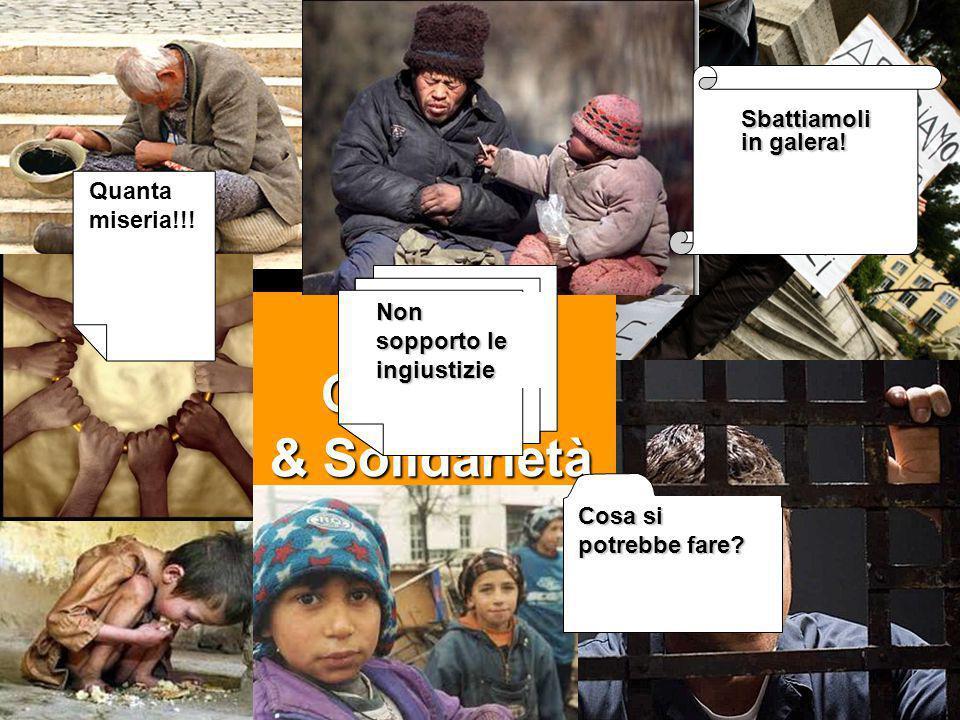 9. Giustizia & Solidarietà Non sopporto le ingiustizie Quanta miseria!!! Sbattiamoli in galera! Cosa si potrebbe fare?