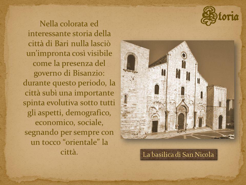 Nella colorata ed interessante storia della città di Bari nulla lasciò unimpronta così visibile come la presenza del governo di Bisanzio: durante ques