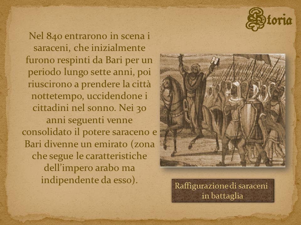 Nel 840 entrarono in scena i saraceni, che inizialmente furono respinti da Bari per un periodo lungo sette anni, poi riuscirono a prendere la città no