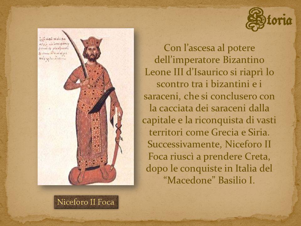 Con lascesa al potere dellimperatore Bizantino Leone III dIsaurico si riaprì lo scontro tra i bizantini e i saraceni, che si conclusero con la cacciat