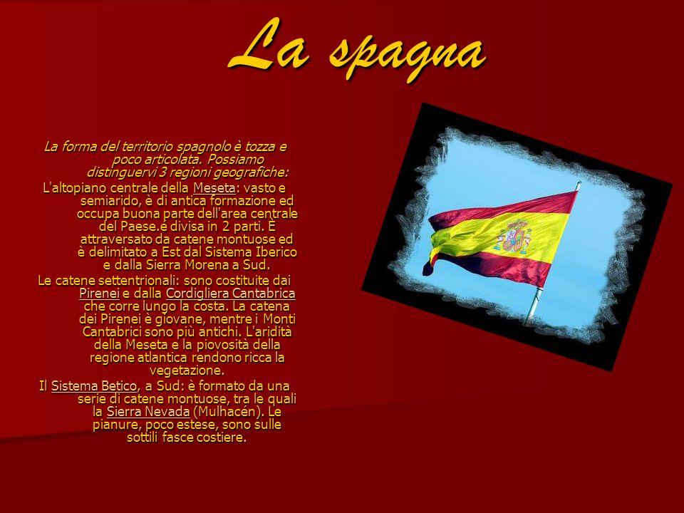 La spagna La forma del territorio spagnolo è tozza e poco articolata. Possiamo distinguervi 3 regioni geografiche: L'altopiano centrale della Meseta: