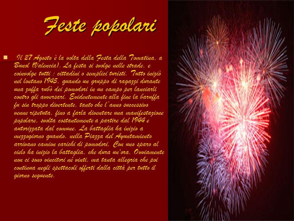 Feste popolari Il 27 Agosto è la volta della Festa della Tomatina, a Bunol (Valencia). La festa si svolge nelle strade, e coinvolge tutti : cittadini