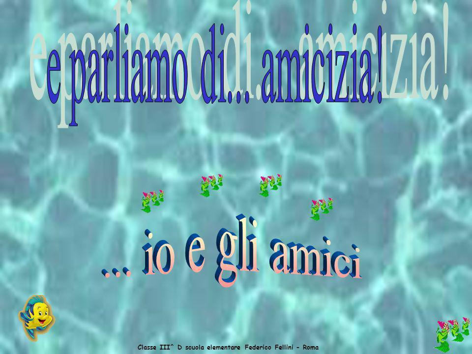 Classe III^ D scuola elementare Federico Fellini - Roma Lamicizia è molto bella. Essere amici significa stare sempre insieme e non lasciarsi mai. Quan