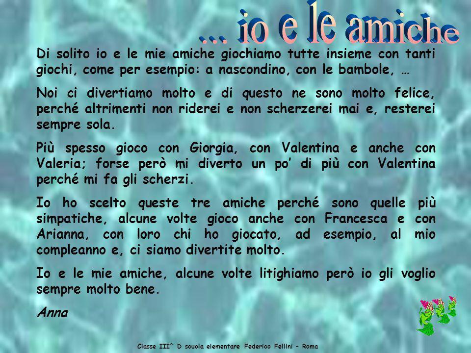 Classe III^ D scuola elementare Federico Fellini - Roma Io con gli amici mi diverto, infatti ci gioco sempre e ci faccio anche altre cose. Gli amici v