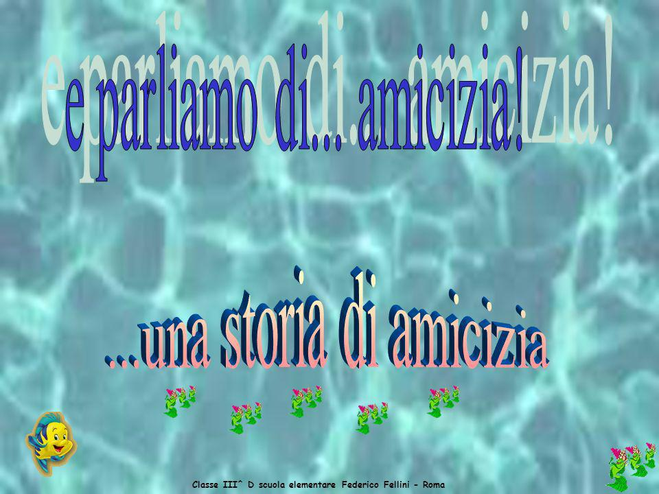 Classe III^ D scuola elementare Federico Fellini - Roma Io e le amiche ci vogliamo tanto bene anche se, qualche volta litighiamo, però dopo facciamo p